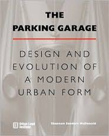Image of The Parking Garage: Design and Evolution of a Modern Urban Form